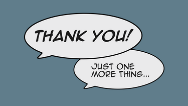 "Speech bubbles reading ""Thank you!"" and ""Just one more thing..."""